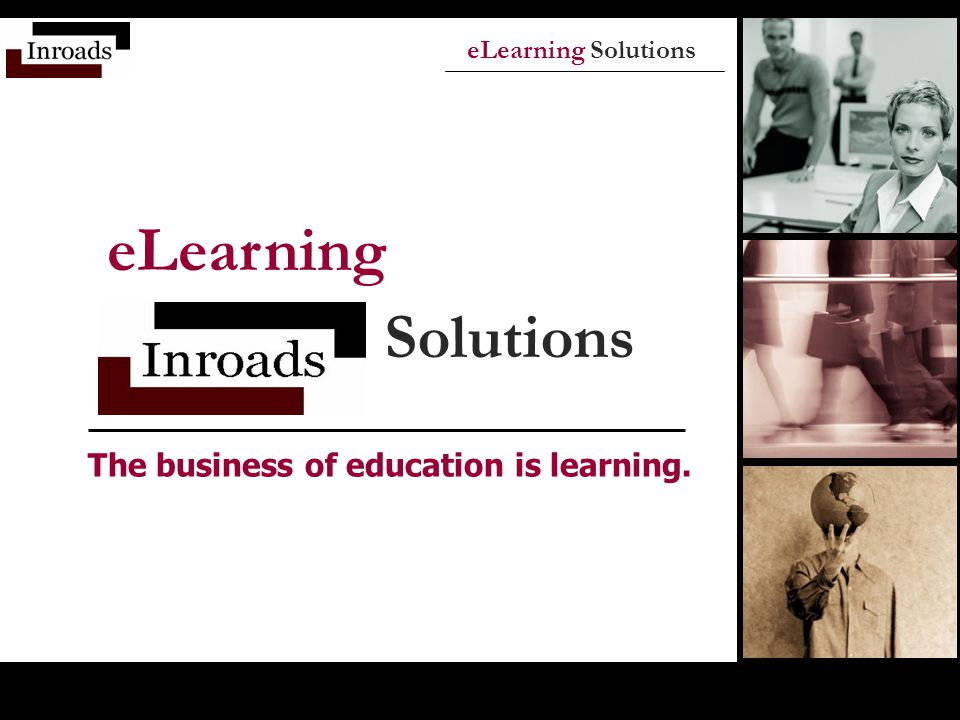 eLearning Solutions eLearning Solutions The business of education is learning.