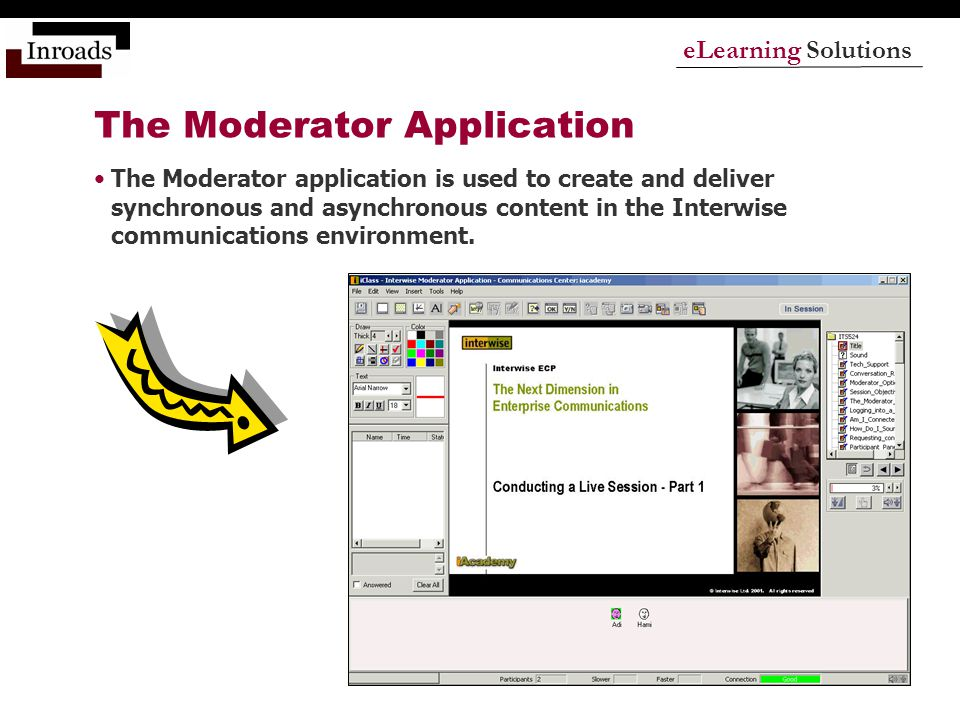 eLearning Solutions The Moderator Application The Moderator application is used to create and deliver synchronous and asynchronous content in the Interwise communications environment.