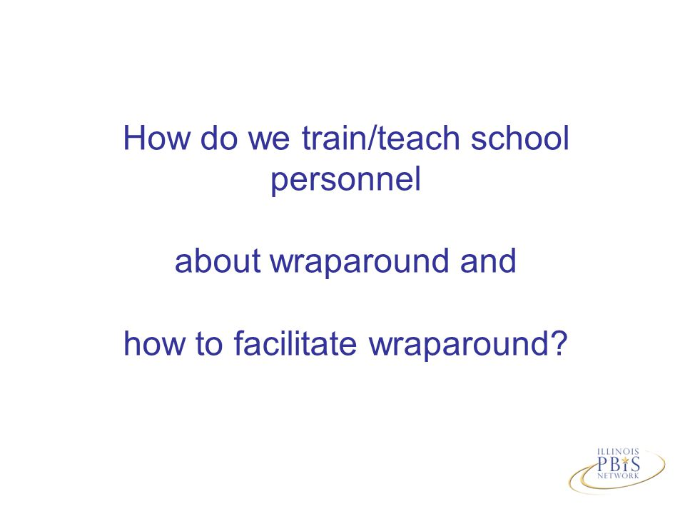 How do we train/teach school personnel about wraparound and how to facilitate wraparound