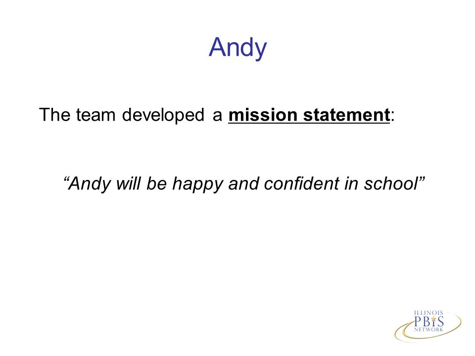 The team developed a mission statement: Andy will be happy and confident in school Andy