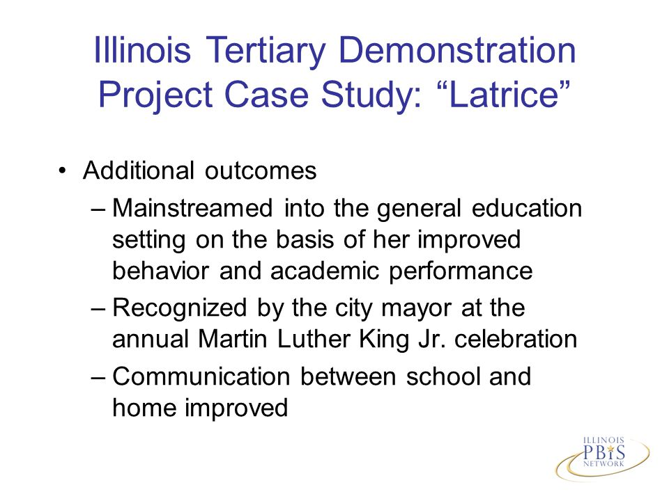 Additional outcomes –Mainstreamed into the general education setting on the basis of her improved behavior and academic performance –Recognized by the city mayor at the annual Martin Luther King Jr.