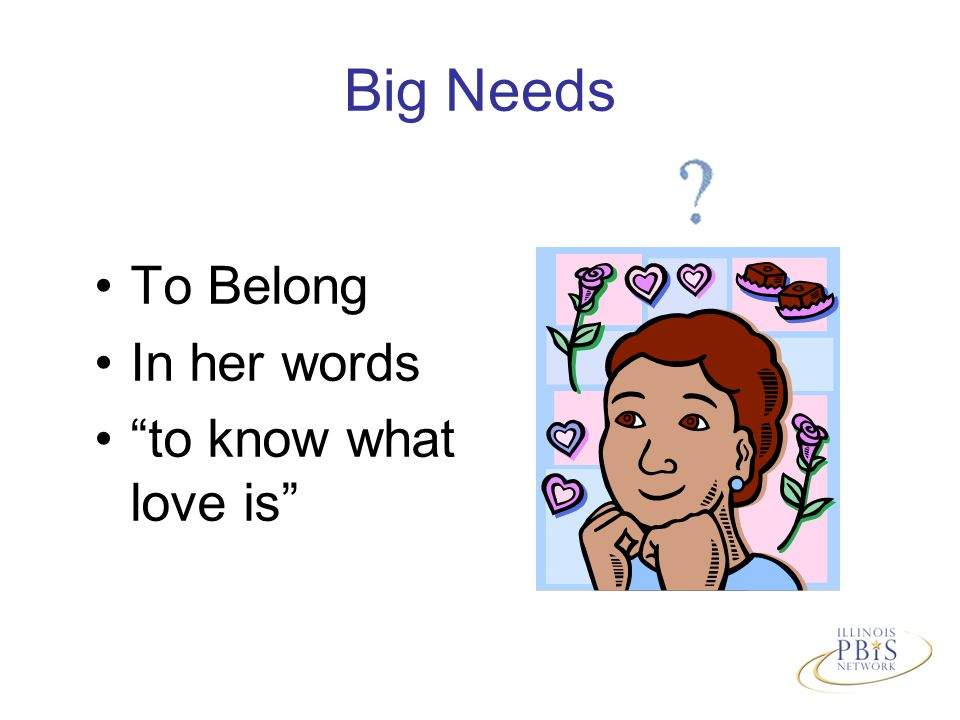 Big Needs To Belong In her words to know what love is