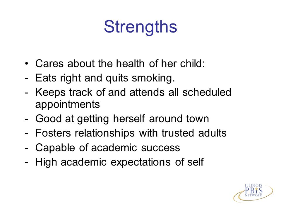 Strengths Cares about the health of her child: -Eats right and quits smoking.