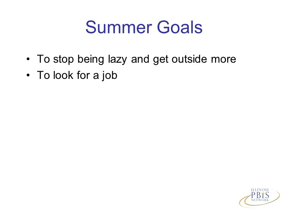 Summer Goals To stop being lazy and get outside more To look for a job