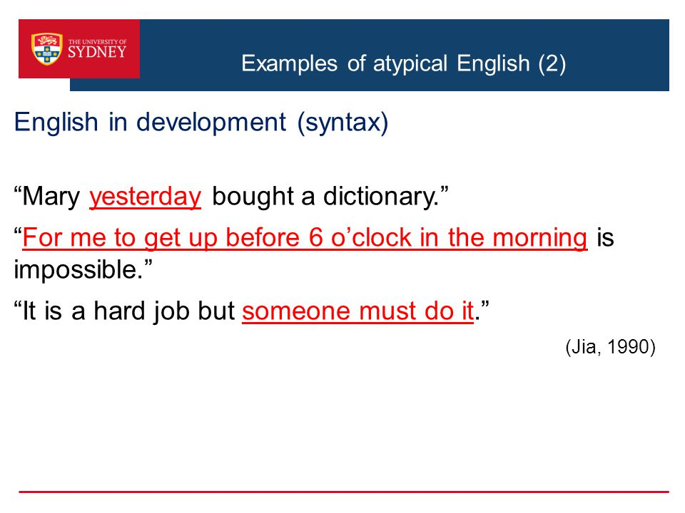"Examples of atypical English (2) English in development (syntax) ""Mary yesterday bought a dictionary."" ""For me to get up before 6 o'clock in the morni"