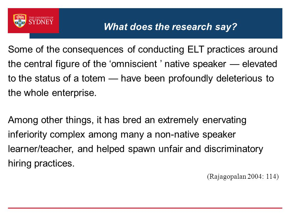 What does the research say? Some of the consequences of conducting ELT practices around the central figure of the 'omniscient ' native speaker — eleva