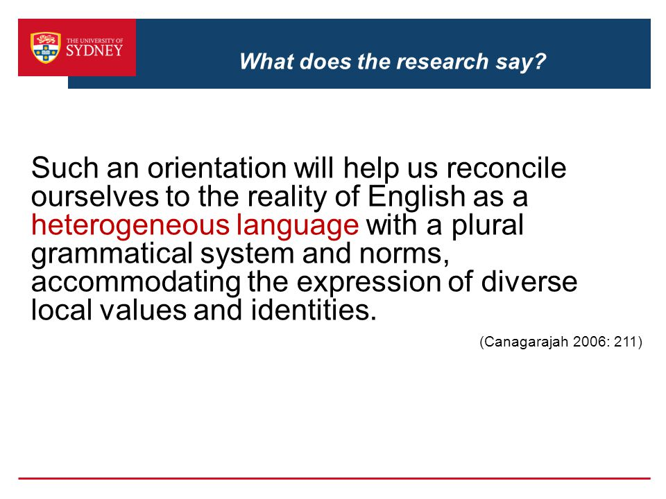 What does the research say? Such an orientation will help us reconcile ourselves to the reality of English as a heterogeneous language with a plural g