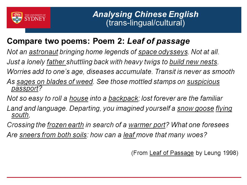 Analysing Chinese English (trans-lingual/cultural) Compare two poems: Poem 2: Leaf of passage Not an astronaut bringing home legends of space odysseys