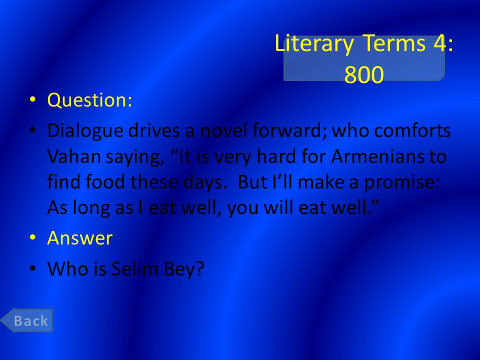 Literary Terms 4: 800 Question: Dialogue drives a novel forward; who comforts Vahan saying, It is very hard for Armenians to find food these days.
