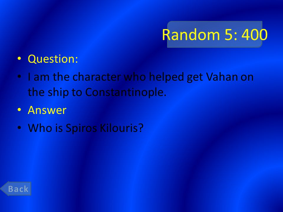 Random 5: 400 Question: I am the character who helped get Vahan on the ship to Constantinople.