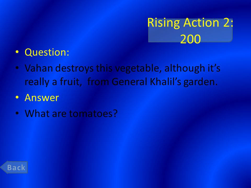 Rising Action 2: 200 Question: Vahan destroys this vegetable, although it's really a fruit, from General Khalil's garden.