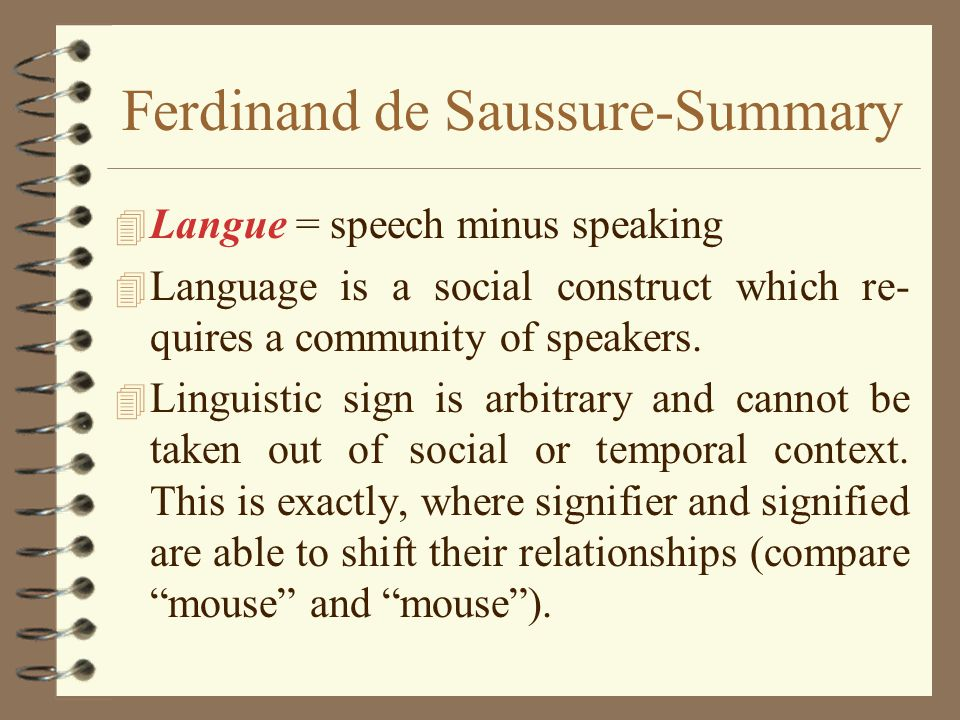 Ferdinand de Saussure-Summary 4 Langue = speech minus speaking 4 Language is a social construct which re- quires a community of speakers. 4 Linguistic