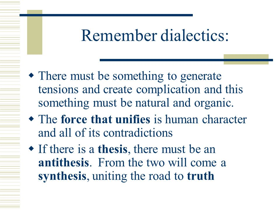 Remember dialectics:  There must be something to generate tensions and create complication and this something must be natural and organic.  The forc