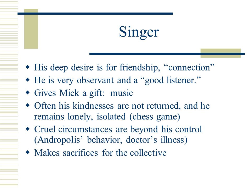 "Singer  His deep desire is for friendship, ""connection""  He is very observant and a ""good listener.""  Gives Mick a gift: music  Often his kindness"