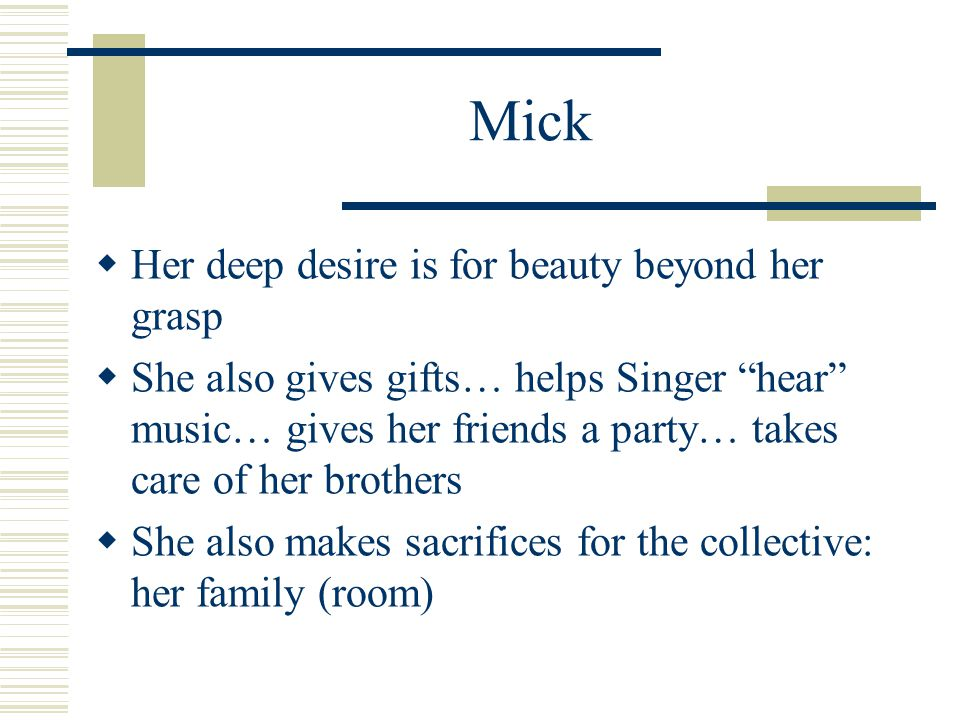 "Mick  Her deep desire is for beauty beyond her grasp  She also gives gifts… helps Singer ""hear"" music… gives her friends a party… takes care of her"
