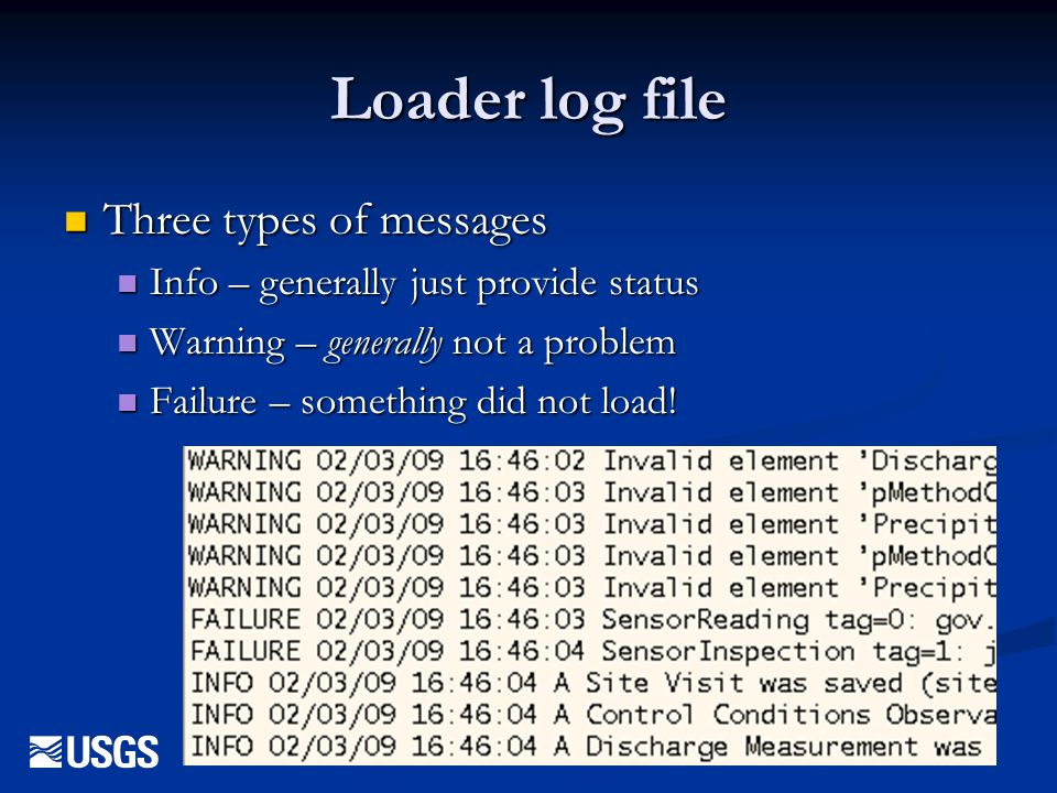 Loader log file Three types of messages Three types of messages Info – generally just provide status Info – generally just provide status Warning – ge