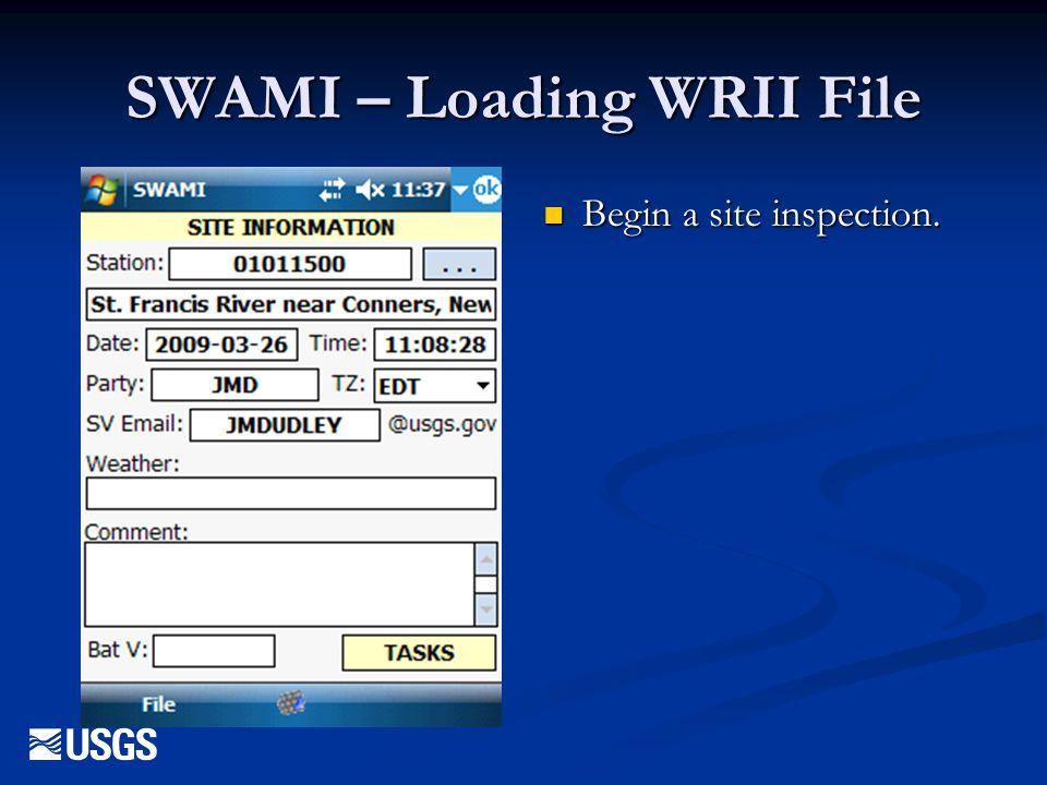 SWAMI – Loading WRII File Begin a site inspection. Begin a site inspection.