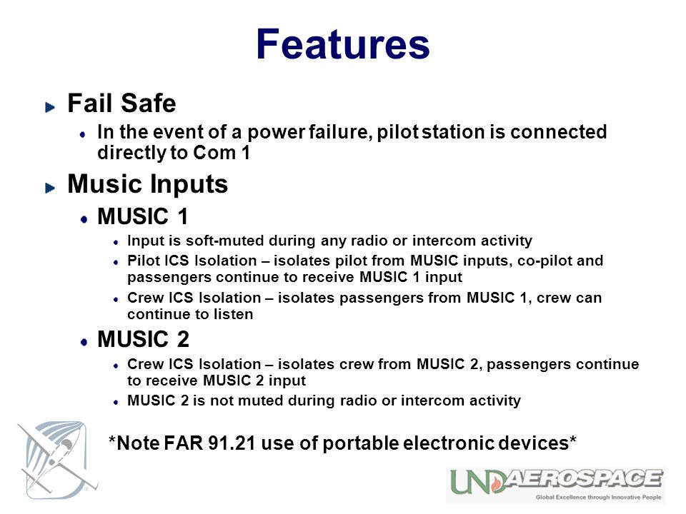 Features Fail Safe In the event of a power failure, pilot station is connected directly to Com 1 Music Inputs MUSIC 1 Input is soft-muted during any r