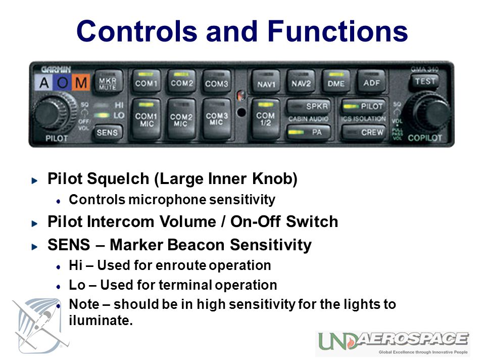 Controls and Functions Pilot Squelch (Large Inner Knob) Controls microphone sensitivity Pilot Intercom Volume / On-Off Switch SENS – Marker Beacon Sen