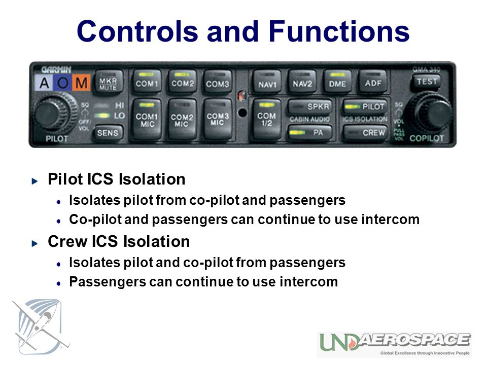 Controls and Functions Pilot ICS Isolation Isolates pilot from co-pilot and passengers Co-pilot and passengers can continue to use intercom Crew ICS I