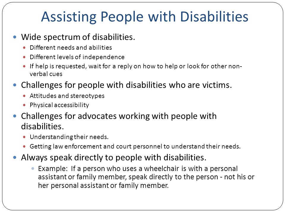 Assisting People with Disabilities Wide spectrum of disabilities.