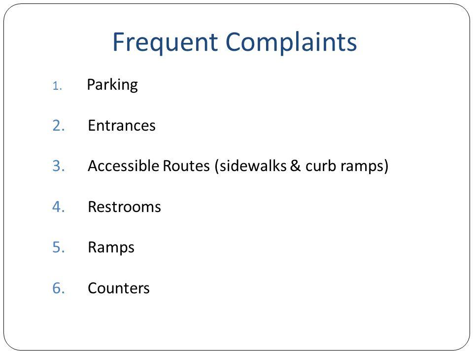 Frequent Complaints 1. Parking 2. Entrances 3. Accessible Routes (sidewalks & curb ramps) 4.
