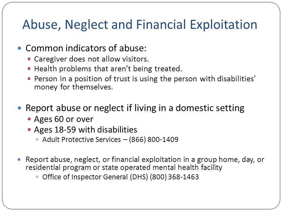 Abuse, Neglect and Financial Exploitation Common indicators of abuse: Caregiver does not allow visitors.