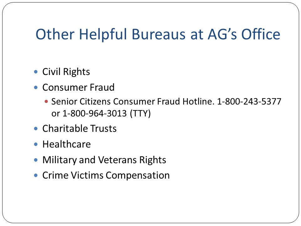 Other Helpful Bureaus at AG's Office Civil Rights Consumer Fraud Senior Citizens Consumer Fraud Hotline.