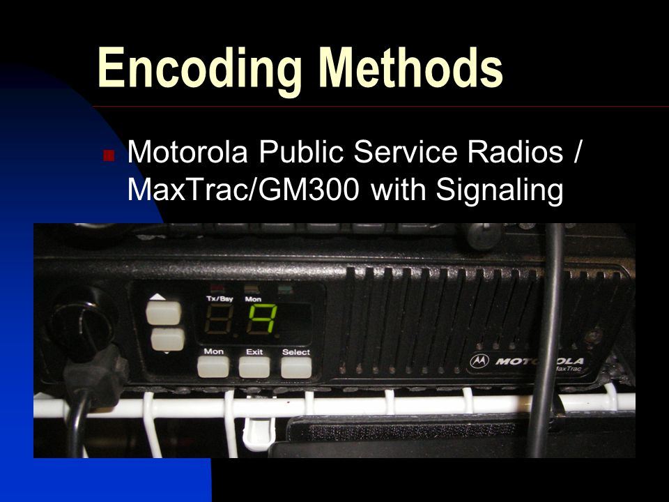 Encoding Methods Motorola Public Service Radios / MaxTrac/GM300 with Signaling