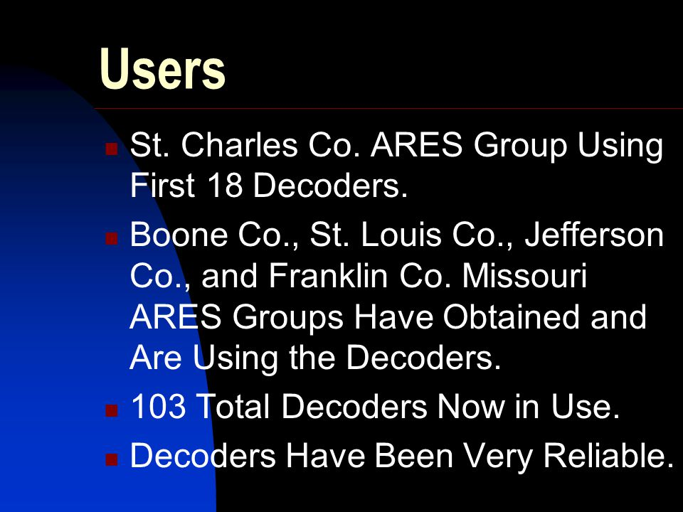 Users St. Charles Co. ARES Group Using First 18 Decoders. Boone Co., St. Louis Co., Jefferson Co., and Franklin Co. Missouri ARES Groups Have Obtained