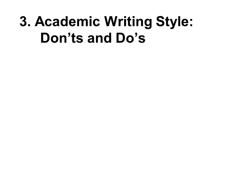 3. Academic Writing Style: Don'ts and Do's
