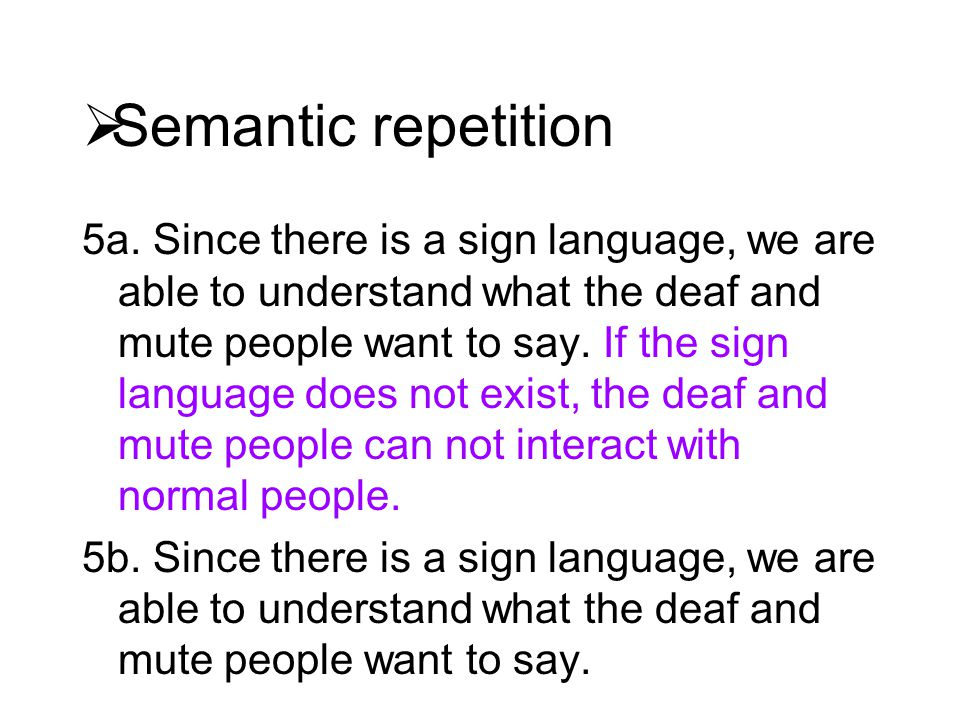  Semantic repetition 5a. Since there is a sign language, we are able to understand what the deaf and mute people want to say. If the sign language do