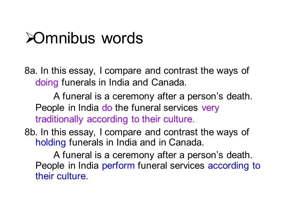  Omnibus words 8a. In this essay, I compare and contrast the ways of doing funerals in India and Canada. A funeral is a ceremony after a person's dea