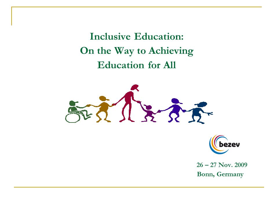 Inclusive Education: On the Way to Achieving Education for All 26 – 27 Nov. 2009 Bonn, Germany
