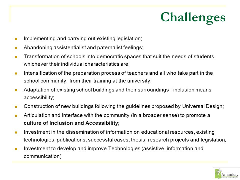 Challenges Implementing and carrying out existing legislation; Abandoning assistentialist and paternalist feelings; Transformation of schools into dem