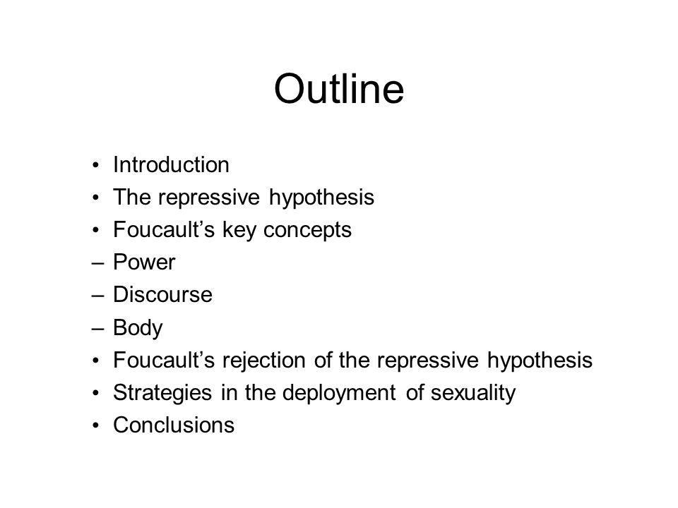Outline Introduction The repressive hypothesis Foucault's key concepts –Power –Discourse –Body Foucault's rejection of the repressive hypothesis Strat