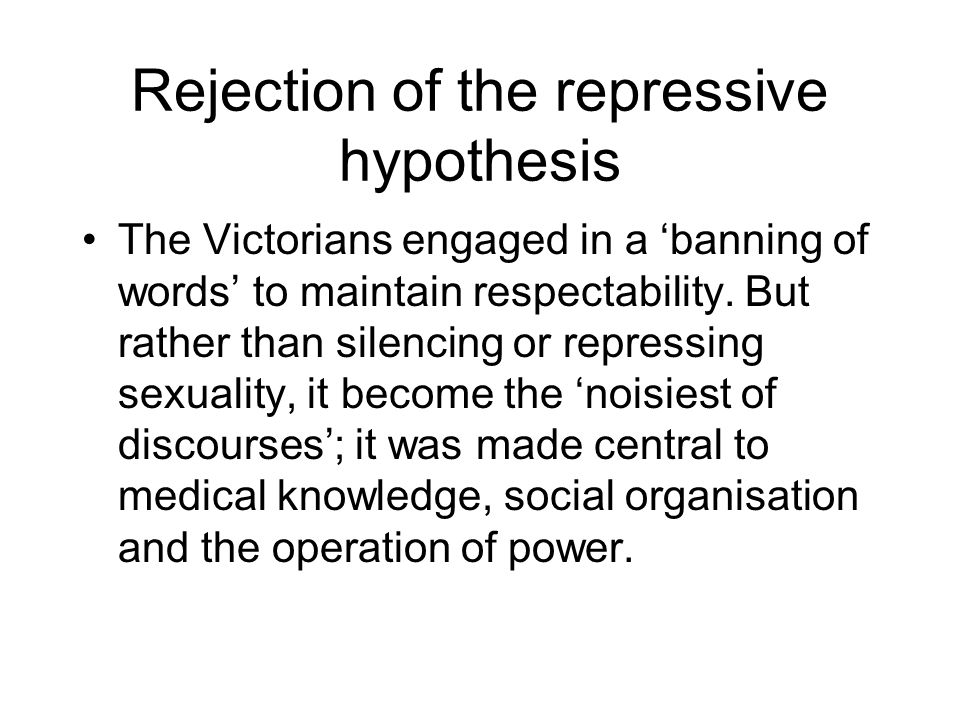 Rejection of the repressive hypothesis The Victorians engaged in a 'banning of words' to maintain respectability.