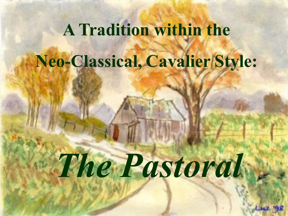 A Tradition within the Neo-Classical, Cavalier Style: The Pastoral