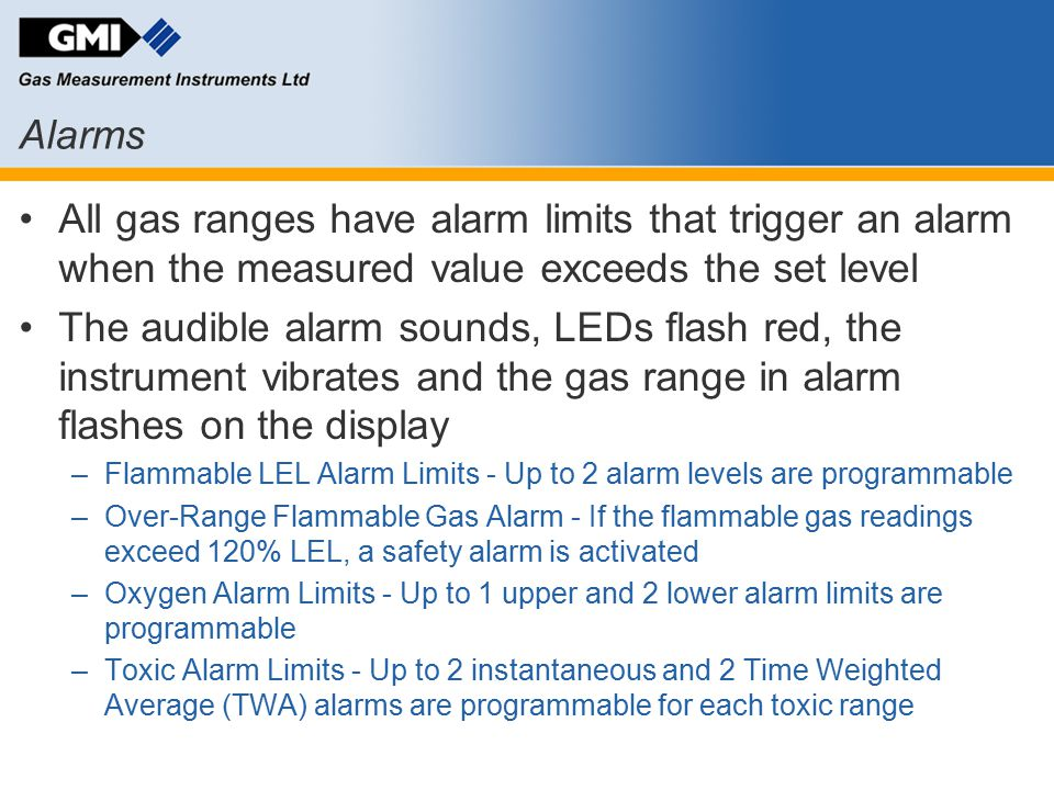 Alarms All gas ranges have alarm limits that trigger an alarm when the measured value exceeds the set level The audible alarm sounds, LEDs flash red,