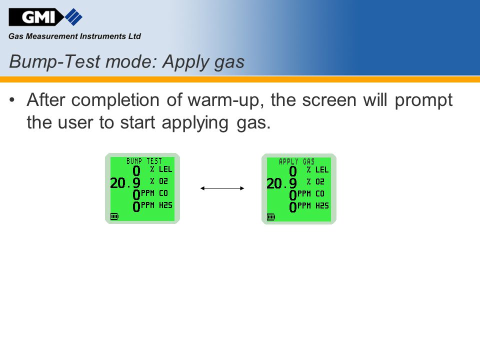 Bump-Test mode: Apply gas After completion of warm-up, the screen will prompt the user to start applying gas.