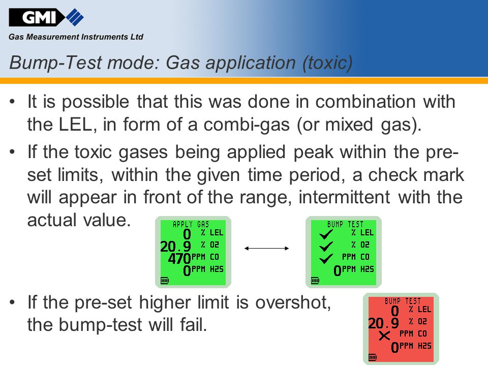 Bump-Test mode: Gas application (toxic) It is possible that this was done in combination with the LEL, in form of a combi-gas (or mixed gas). If the t