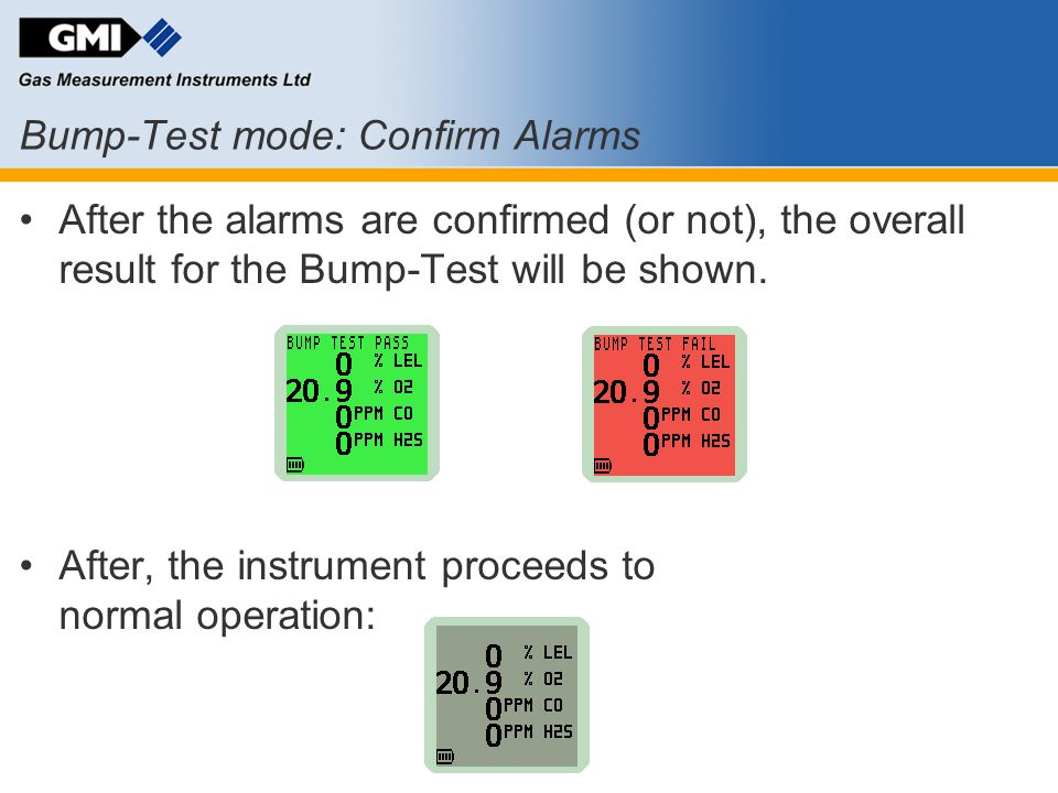 Bump-Test mode: Confirm Alarms After the alarms are confirmed (or not), the overall result for the Bump-Test will be shown. After, the instrument proc