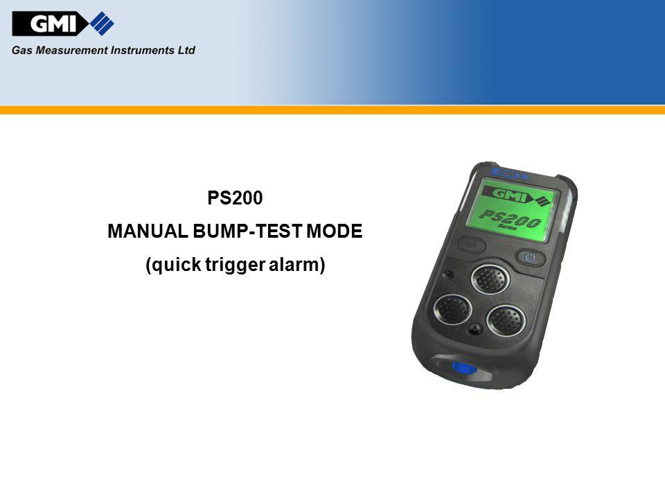 PS200 MANUAL BUMP-TEST MODE (quick trigger alarm)