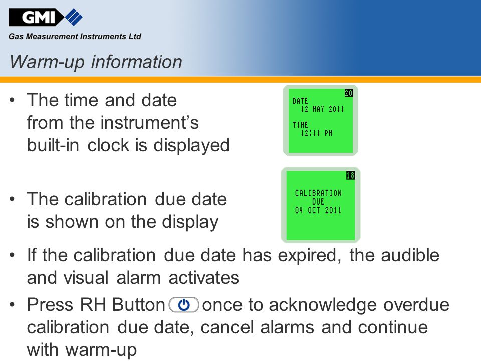Warm-up information The time and date from the instrument's built-in clock is displayed The calibration due date is shown on the display If the calibr