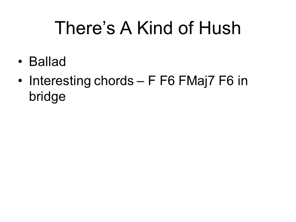 There's A Kind of Hush Ballad Interesting chords – F F6 FMaj7 F6 in bridge