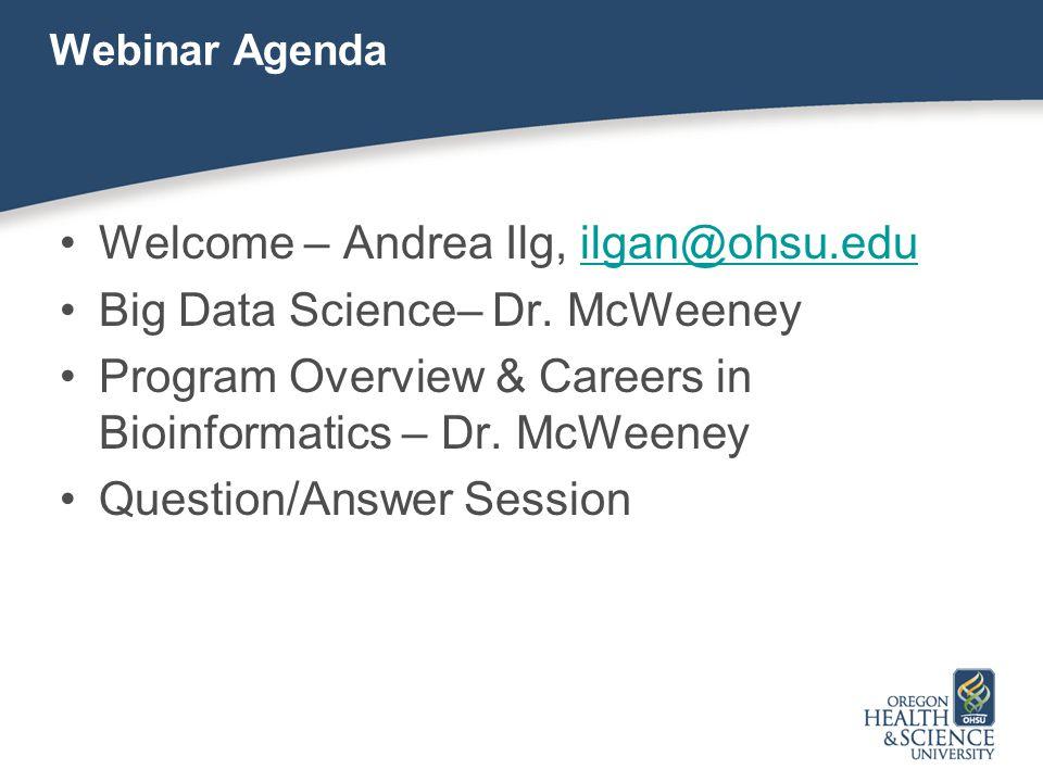 Webinar Agenda Welcome – Andrea Ilg, ilgan@ohsu.eduilgan@ohsu.edu Big Data Science– Dr.
