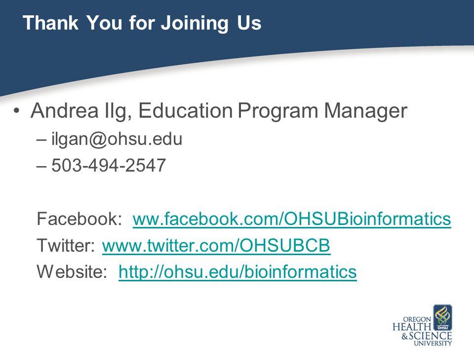 Thank You for Joining Us Andrea Ilg, Education Program Manager –ilgan@ohsu.edu –503-494-2547 Facebook: ww.facebook.com/OHSUBioinformaticsww.facebook.com/OHSUBioinformatics Twitter: www.twitter.com/OHSUBCBwww.twitter.com/OHSUBCB Website: http://ohsu.edu/bioinformaticshttp://ohsu.edu/bioinformatics