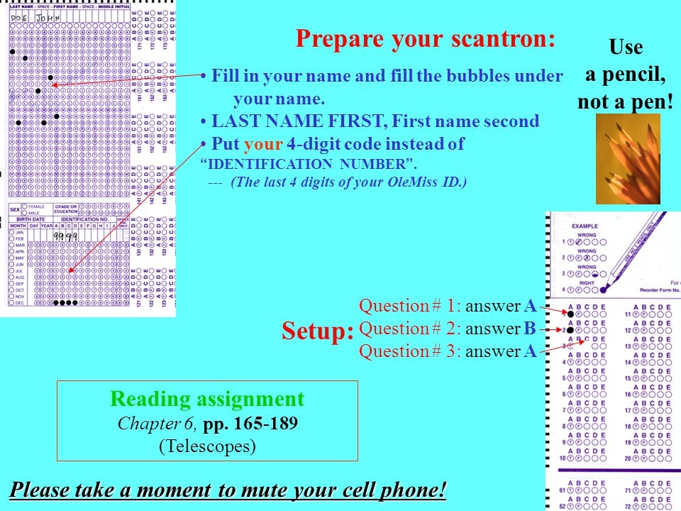 Prepare your scantron: Fill in your name and fill the bubbles under your name.