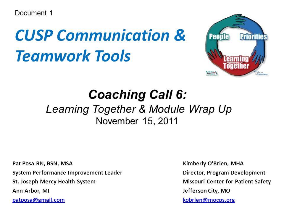 CUSP Communication & Teamwork Tools Pat Posa RN, BSN, MSAKimberly O'Brien, MHA System Performance Improvement LeaderDirector, Program Development St.