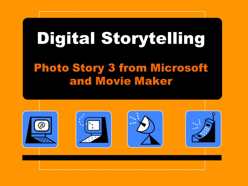 Digital Storytelling Photo Story 3 from Microsoft and Movie Maker